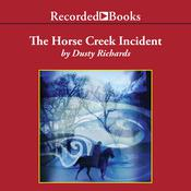 The Horse Creek Incident Audiobook, by Dusty Richards