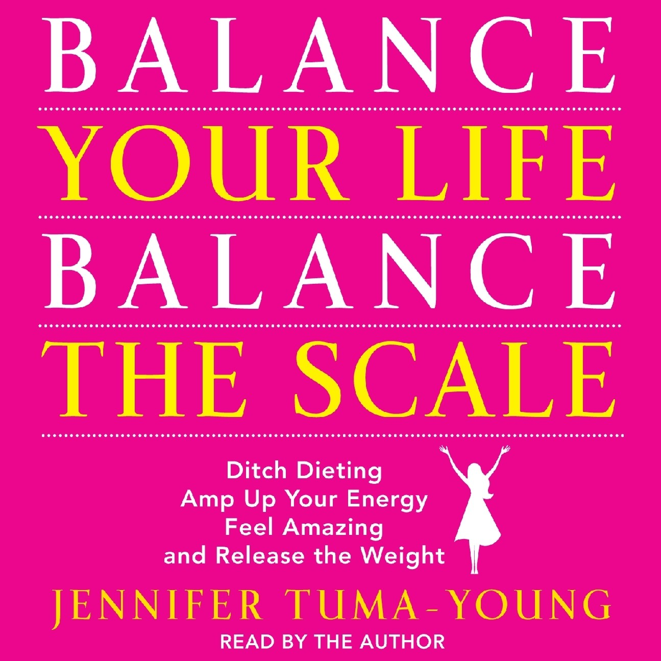 Printable Balance Your Life, Balance the Scale: Ditch Dieting, Amp Up Your Energy, Feel Amazing, and Release the Weight Audiobook Cover Art