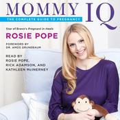 Mommy IQ: The Complete Guide to Pregnancy, by Rosie Pope