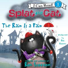 Splat the Cat: The Rain Is a Pain Audiobook, by Rob Scotton