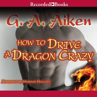 How to Drive a Dragon Crazy Audiobook, by G. A. Aiken