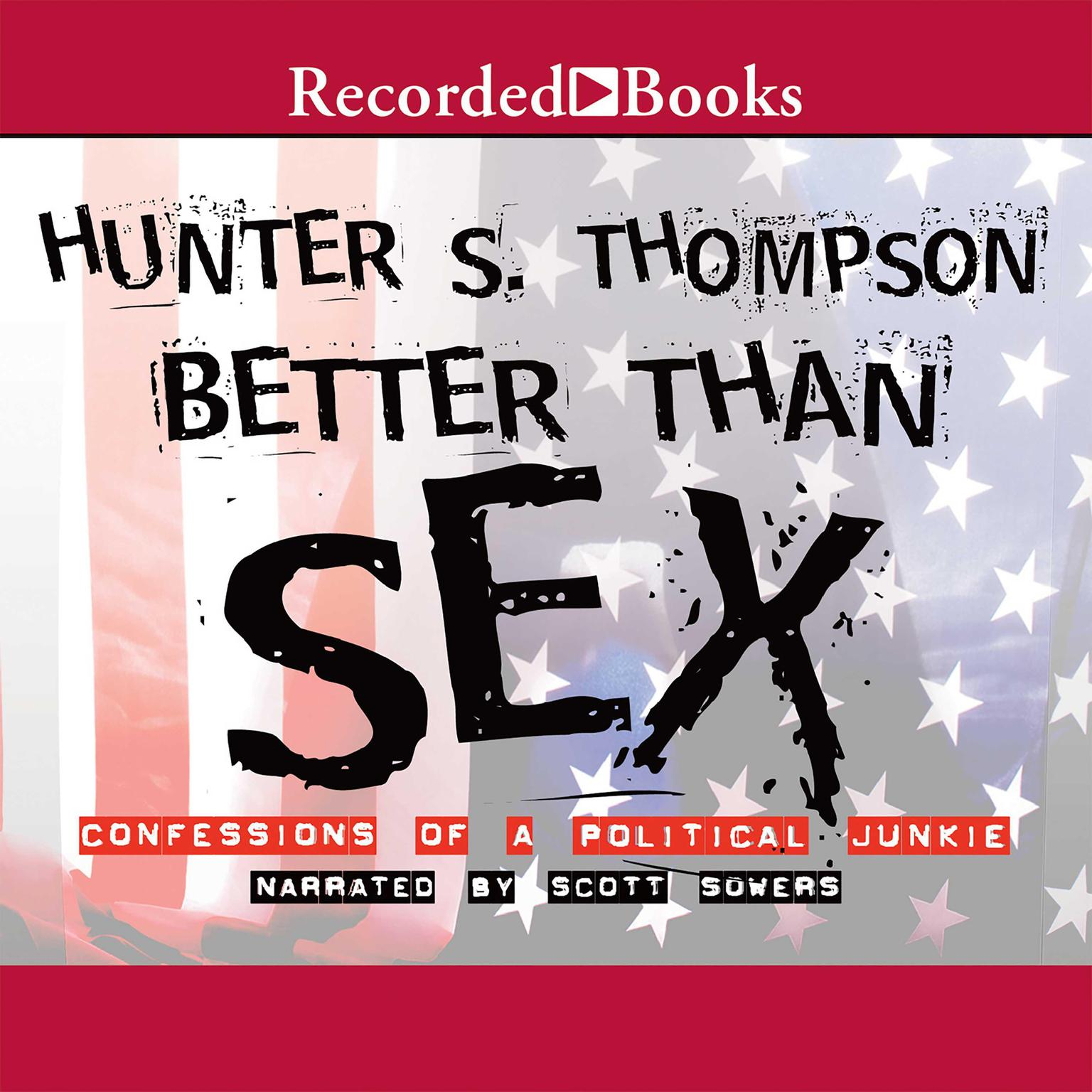 Printable Better Than Sex: Confessions of a Political Junkie Audiobook Cover Art
