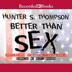 Better Than Sex: Confessions of a Political Junkie Audiobook, by Hunter S. Thompson