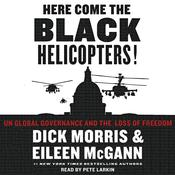 Here Come the Black Helicopters!: UN Global Domination and the Loss of Fre Audiobook, by Dick Morris, Eileen McGann