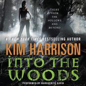 Into the Woods: Tales from the Hollows and Beyond Audiobook, by Kim Harrison