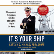 It's Your Ship: Management Techniques from the Best Damn Ship in the Navy (revised), by D. Michael Abrashoff