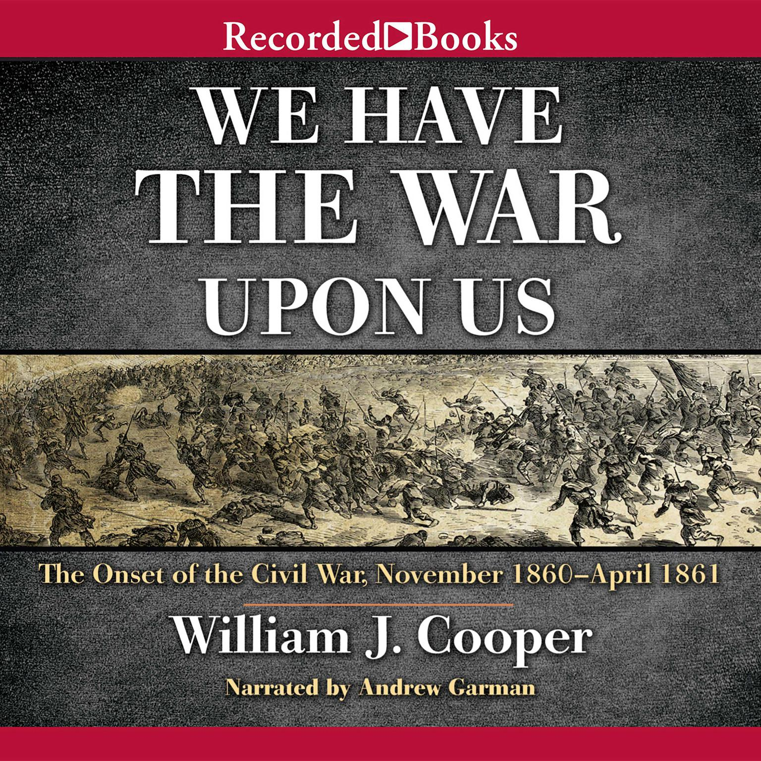 Printable We Have the War upon Us: The Onset of the Civil War: November 1860–April 1861 Audiobook Cover Art