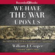 We Have the War upon Us: The Onset of the Civil War: November 1860–April 1861, by William J. Cooper