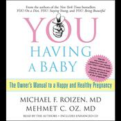 You: Having a Baby: The Owners Manual to a Happy and Healthy Pregnancy, by Michael F. Roizen, Mehmet Oz, Mehmet C. Oz