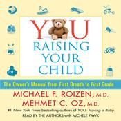 YOU: Raising Your Child: The Owners Manual from First Breath to First Grade Audiobook, by Mehmet C. Oz