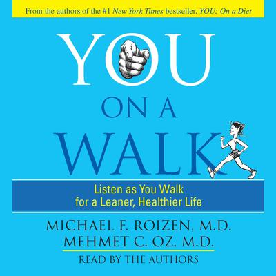 You: On A Walk: Listen as You Walk for a Leaner, Healthier Life Audiobook, by Michael F. Roizen
