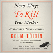 New Ways to Kill Your Mother: Writers and Their Families Audiobook, by Colm Tóibín