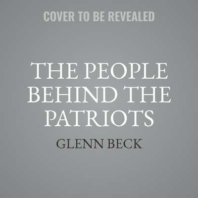 The People behind the Patriots: Our Founders Audiobook, by Glenn Beck