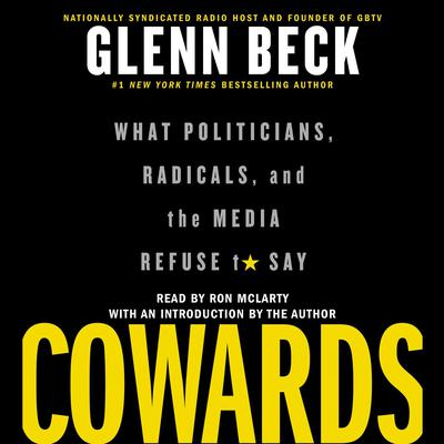 Cowards: What Politicians, Radicals, and the Media Refuse to Say Audiobook, by Glenn Beck