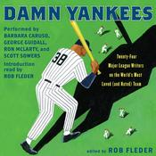 Damn Yankees: Twenty-Four Major League Writers on the World's Most Loved (and Hated) Team, by Rob Fleder, Ron McLarty, George Guidall, Scott Sowers, Babara Caruso