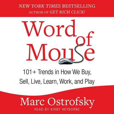 Word of Mouse: 101+ Trends in How We Buy, Sell, Live, Learn, Work, and Play Audiobook, by Marc Ostrofsky