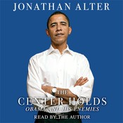The Center Holds: Obama and His Enemies, by Jonathan Alter