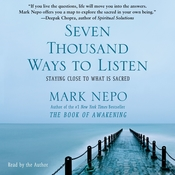Seven Thousand Ways to Listen: Staying Close to What Is Sacred, by Mark Nepo