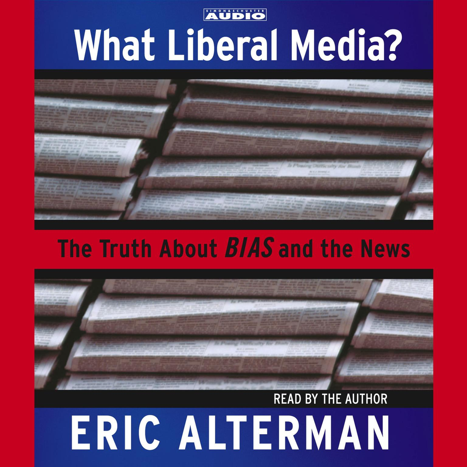 Printable What Liberal Media?: The Truth about Bias and the News Audiobook Cover Art