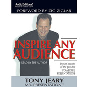 Inspire Any Audience: Proven Secrets of the Pros for Powerful Presentations Audiobook, by Tony Jeary