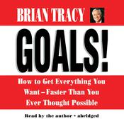Goals!: How to Get Everything You Want—Faster Than You Ever Thought Possible, by Brian Tracy