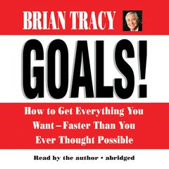 Goals!: How to Get Everything You Want—Faster Than You Ever Thought Possible Audiobook, by Brian Tracy
