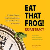 Eat That Frog!, Second Edition: Twenty-One Great Ways to Stop Procrastinating and Get More Done in Less Time, by Brian Tracy