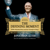 The Defining Moment: FDR's Hundred Days and the Triumph of Hope, by Jonathan Alter