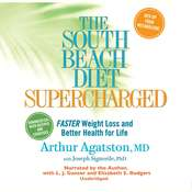 The South Beach Diet Supercharged: Faster Weight Loss and Better Health for Life Audiobook, by Arthur Agatston