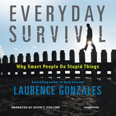 Everyday Survival: Why Smart People Do Stupid Things Audiobook, by Laurence Gonzales