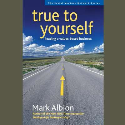 True to Yourself: Leading a Values-Based Business Audiobook, by Mark Albion