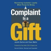 A Complaint Is a Gift, Second Edition: Recovering Customer Loyalty When Things Go Wrong, by Claus Møller, Janelle Barlow