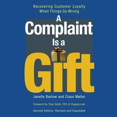 A Complaint Is a Gift, Second Edition: Recovering Customer Loyalty When Things Go Wrong Audiobook, by Janelle Barlow, Claus Møller