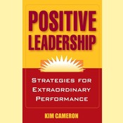 Positive Leadership: Strategies for Extraordinary Performance Audiobook, by Kim Cameron