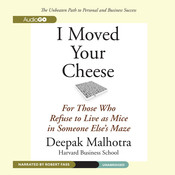 I Moved Your Cheese: For Those Who Refuse to Live as Mice in Someone Else's Maze Audiobook, by Deepak Malhotra