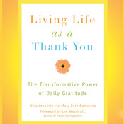 Living Life as a Thank You: The Transformative Power of Daily Gratitude, by Mary Beth Sammons, Nina Lesowitz
