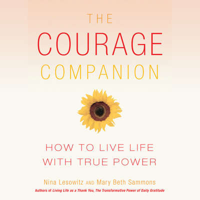 The Courage Companion: How to Live Life with True Power Audiobook, by Nina Lesowitz