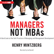 Managers Not MBAs: A Hard Look at the Soft Practice of Managing and Management Development, by Henry Mintzberg
