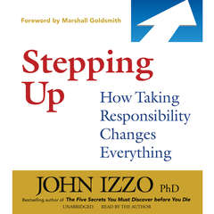 Stepping Up: How Taking Responsibility Changes Everything Audiobook, by John Izzo