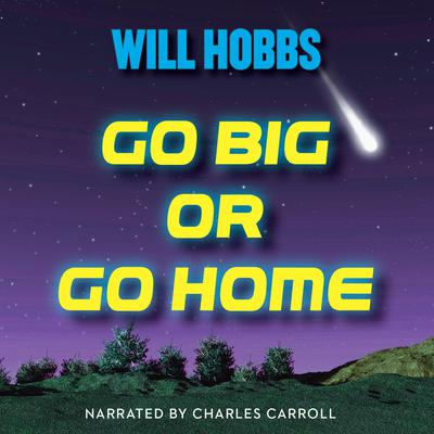 Go Big or Go Home Audiobook, by Will Hobbs