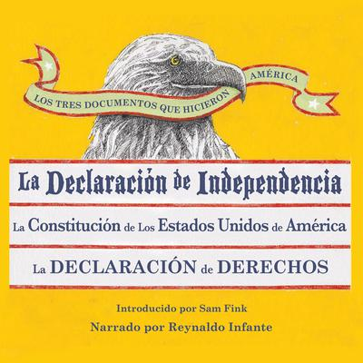 Los Tres Documentos que Hicieron América [The Three Documents That Made America, in Spanish]: La Declaración de Independencia, La Constitución de los Estados Unidos, y La Carta de Derechos Audiobook, by Sam Fink