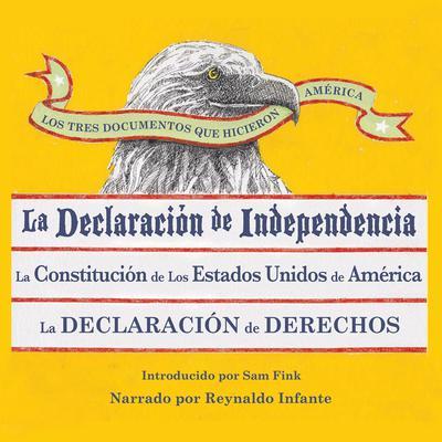 Los Tres Documentos que Hicieron América [The Three Documents That Made America, in Spanish]: La Declaración de Independencia, La Constitución de los Estados Unidos, y La Carta de Derechos Audiobook, by Sam Fink