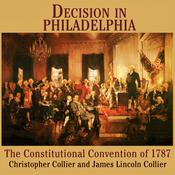 Decision in Philadelphia: The Constitutional Convention of 1787 Audiobook, by Christopher Collier