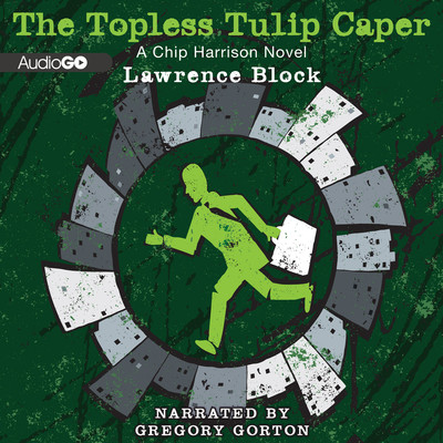 The Topless Tulip Caper Audiobook, by Lawrence Block