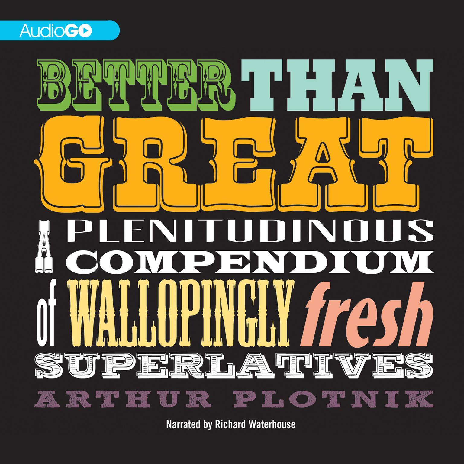 Better Than Great: A Plenitudinous Compendium of Wallopingly Fresh Superlatives Audiobook, by Arthur Plotnik