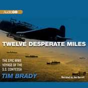 Twelve Desperate Miles: The Epic World War II Voyage of the SS Contessa , by Tim Brady