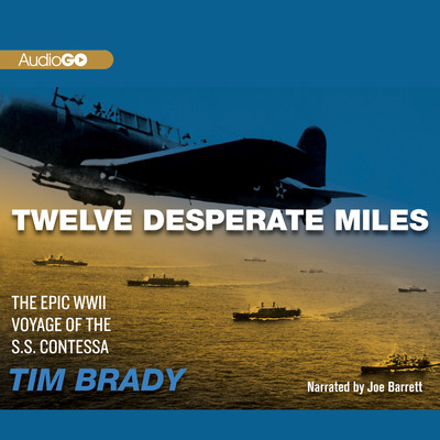 Twelve Desperate Miles: The Epic World War II Voyage of the SS Contessa  Audiobook, by Tim Brady