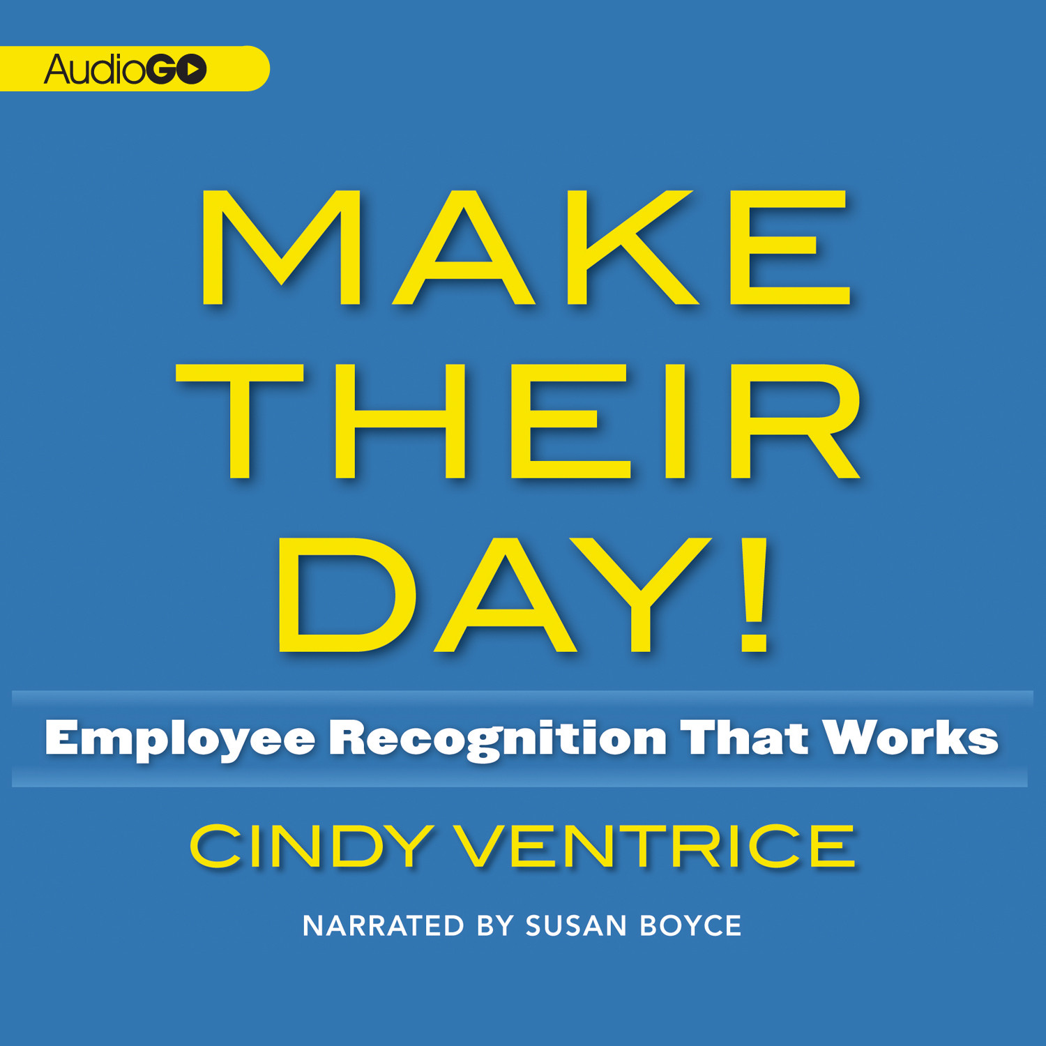 Printable Make Their Day!: Employee Recognition That Works; Proven Ways to Boost Morale, Productivity, and Profits Audiobook Cover Art