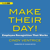 Make Their Day!: Employee Recognition That Works; Proven Ways to Boost Morale, Productivity, and Profits Audiobook, by Cindy Ventrice