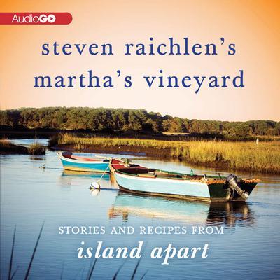 Steven Raichlen's Martha's Vineyard: Stories and Recipes from Island Apart  Audiobook, by Steven Raichlen